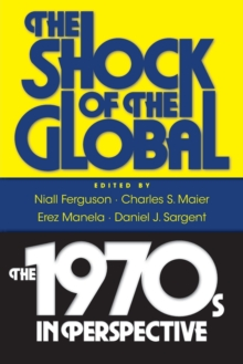 The Shock of the Global : The 1970s in Perspective, Paperback Book