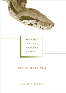 The Fruit, the Tree, and the Serpent : Why We See So Well, Paperback Book