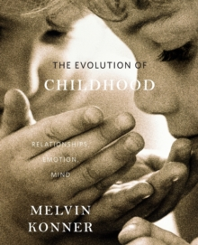 The Evolution of Childhood : Relationships, Emotion, Mind, Paperback Book