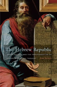 The Hebrew Republic : Jewish Sources and the Transformation of European Political Thought, Paperback / softback Book