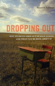 Dropping Out : Why Students Drop Out of High School and What Can Be Done About It, Hardback Book