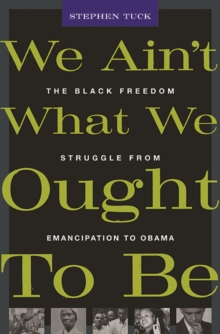 We Ain't What We Ought to be : The Black Freedom Struggle from Emancipation to Obama, Paperback Book