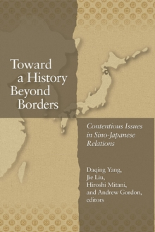 Toward a History Beyond Borders : Contentious Issues in Sino-Japanese Relations, Hardback Book