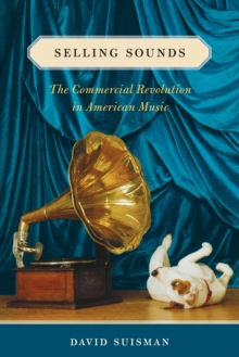 Selling Sounds : The Commercial Revolution in American Music, Paperback Book