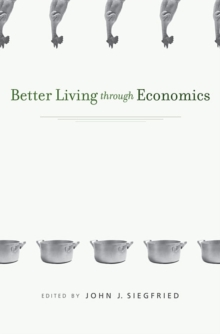 Better Living Through Economics, Paperback Book