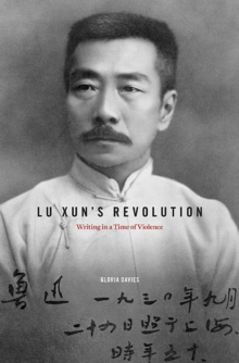 Lu Xun's Revolution : Writing in a Time of Violence, Hardback Book