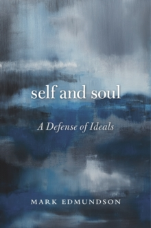 Self and Soul : A Defense of Ideals, Hardback Book