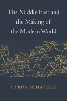 The Middle East and the Making of the Modern World, Hardback Book