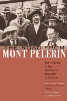 The Road from Mont Pelerin : The Making of the Neoliberal Thought Collective, with a New Preface, Paperback Book