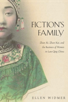Fiction's Family : Zhan Xi, Zhan Kai, and the Business of Women in Late-Qing China, Hardback Book