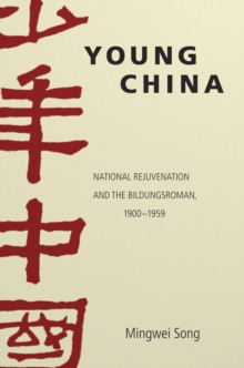 Young China : National Rejuvenation and the Bildungsroman, 1900-1959, Hardback Book