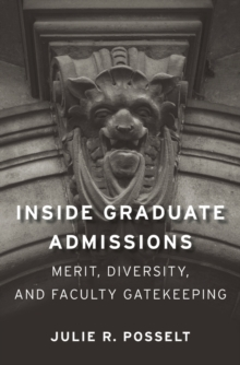 Inside Graduate Admissions : Merit, Diversity, and Faculty Gatekeeping, Hardback Book