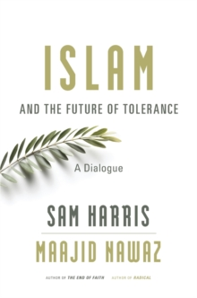 Islam and the Future of Tolerance : A Dialogue, Hardback Book
