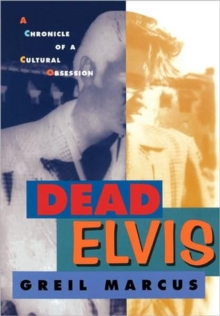 Dead Elvis : A Chronicle of a Cultural Obsession, Paperback / softback Book