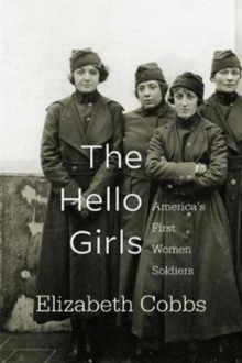 The Hello Girls : America's First Women Soldiers, Paperback / softback Book