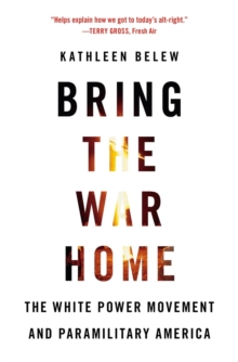 Bring the War Home : The White Power Movement and Paramilitary America, Paperback / softback Book