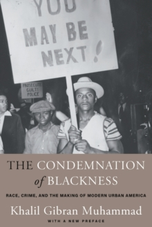 The Condemnation of Blackness : Race, Crime, and the Making of Modern Urban America, With a New Preface, Paperback / softback Book
