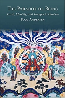 The Paradox of Being : Truth, Identity, and Images in Daoism, Hardback Book
