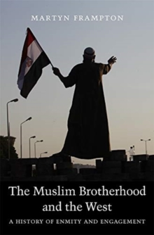 The Muslim Brotherhood and the West : A History of Enmity and Engagement, Paperback / softback Book
