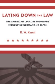 Laying Down the Law : The American Legal Revolutions in Occupied Germany and Japan, EPUB eBook