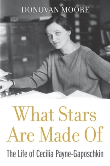 What Stars Are Made Of : The Life of Cecilia Payne-Gaposchkin, EPUB eBook