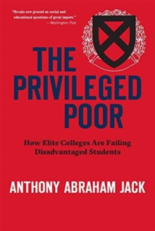 The Privileged Poor : How Elite Colleges Are Failing Disadvantaged Students, Paperback / softback Book