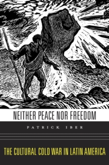 Neither Peace nor Freedom : The Cultural Cold War in Latin America, Hardback Book