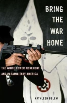 Bring the War Home : The White Power Movement and Paramilitary America, Hardback Book