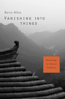 Vanishing into Things : Knowledge in Chinese Tradition, Hardback Book