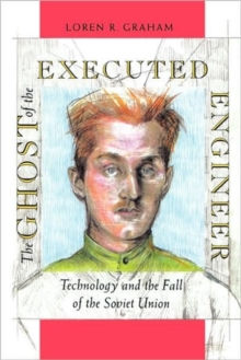 The Ghost of the Executed Engineer : Technology and the Fall of the Soviet Union, Paperback / softback Book