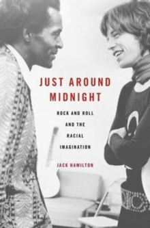Just Around Midnight : Rock and Roll and the Racial Imagination, Hardback Book