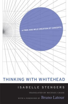 Thinking with Whitehead : A Free and Wild Creation of Concepts, Paperback / softback Book