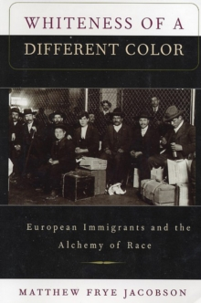 Whiteness of a Different Color : European Immigrants and the Alchemy of Race, EPUB eBook