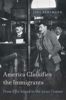 America Classifies the Immigrants : From Ellis Island to the 2020 Census, Hardback Book