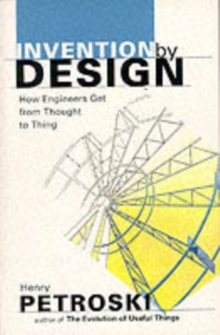 Invention by Design : How Engineers Get from Thought to Thing, Paperback / softback Book