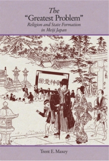 The Greatest Problem : Religion and State Formation in Meiji Japan, Hardback Book