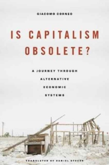 Is Capitalism Obsolete? : A Journey Through Alternative Economic Systems, Hardback Book