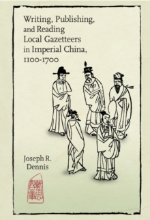 Writing, Publishing, and Reading Local Gazetteers in Imperial China, 1100-1700, Hardback Book