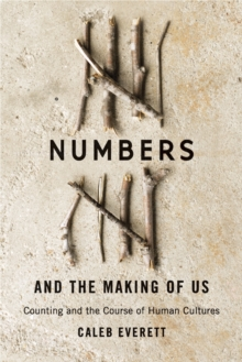 Numbers and the Making of Us : Counting and the Course of Human Cultures, Hardback Book