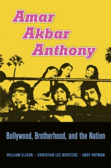 Amar Akbar Anthony : Bollywood, Brotherhood, and the Nation, Hardback Book