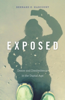 Exposed : Desire and Disobedience in the Digital Age, Hardback Book