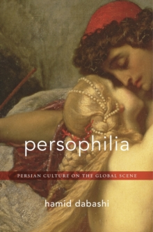 Persophilia : Persian Culture on the Global Scene, Hardback Book