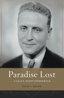 Paradise Lost : A Life of F. Scott Fitzgerald, Hardback Book