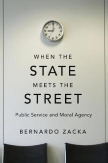 When the State Meets the Street : Public Service and Moral Agency, Hardback Book