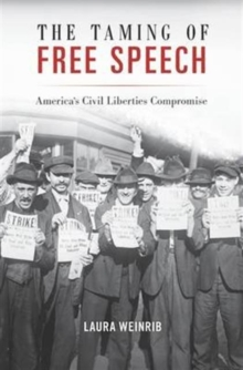 The Taming of Free Speech : America's Civil Liberties Compromise, Hardback Book