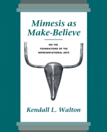 Mimesis as Make-Believe : On the Foundations of the Representational Arts, Paperback / softback Book
