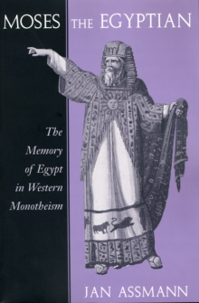 Moses the Egyptian : The Memory of Egypt in Western Monotheism, Paperback / softback Book