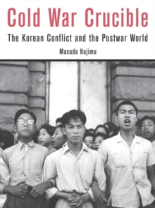 Cold War Crucible : The Korean Conflict and the Postwar World, Hardback Book