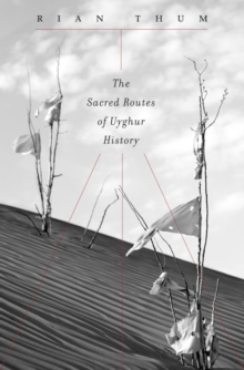 The Sacred Routes of Uyghur History, Hardback Book