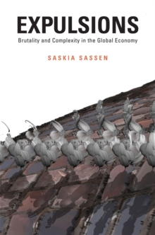Expulsions : Brutality and Complexity in the Global Economy, Hardback Book